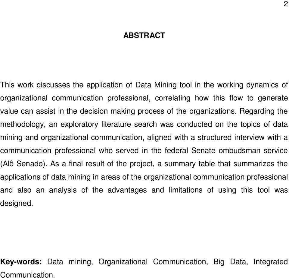 Regarding the methodology, an exploratory literature search was conducted on the topics of data mining and organizational communication, aligned with a structured interview with a communication