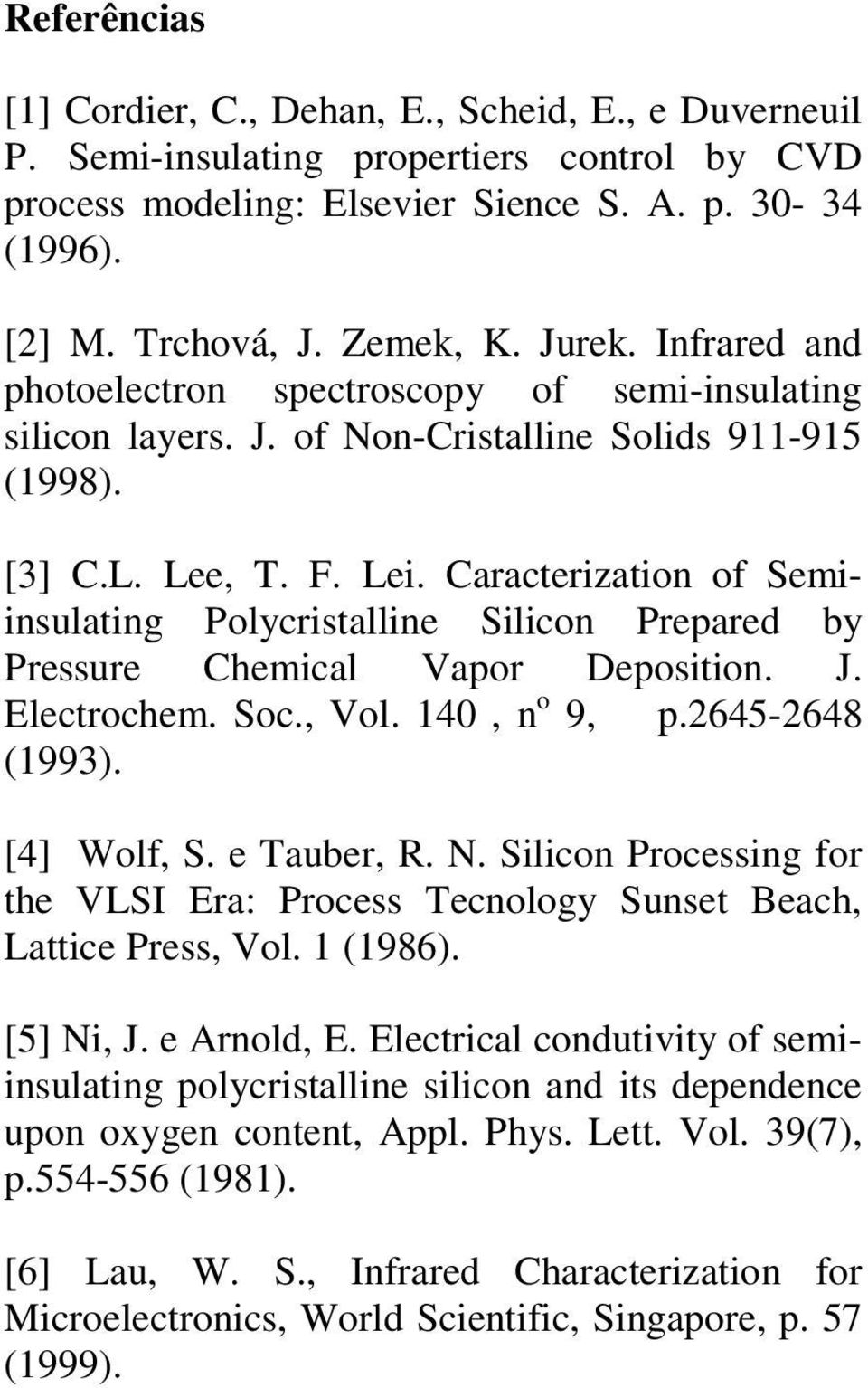 Caracterization of Semiinsulating Polycristalline Silicon Prepared by Pressure Chemical Vapor Deposition. J. Electrochem. Soc., Vol. 140, n o 9, p.2645-2648 (1993). [4] Wolf, S. e Tauber, R. N.