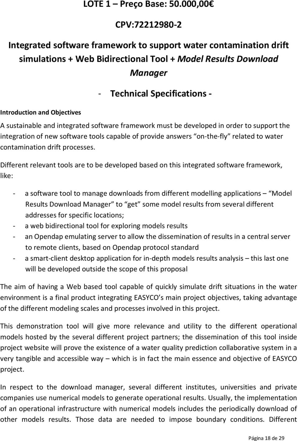 Specifications - A sustainable and integrated software framework must be developed in order to support the integration of new software tools capable of provide answers on-the-fly related to water