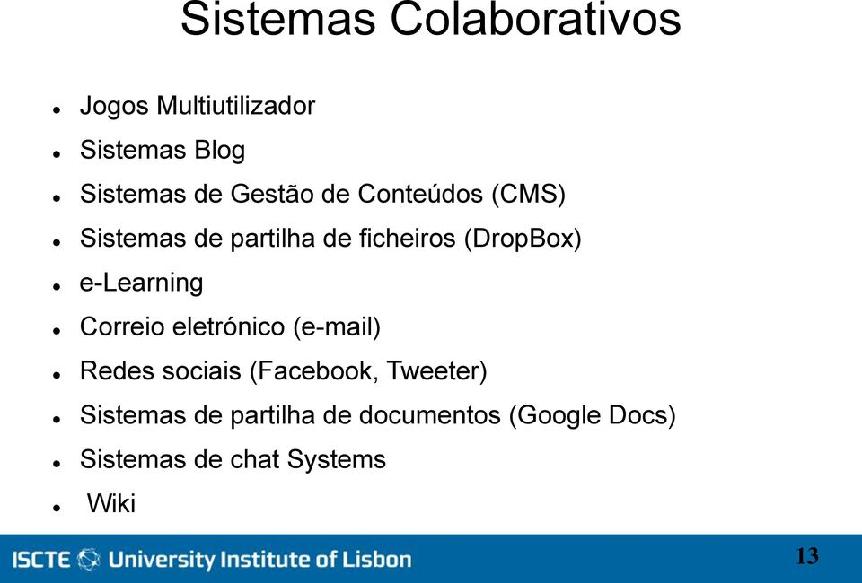 e-learning Correio eletrónico (e-mail) Redes sociais (Facebook, Tweeter)