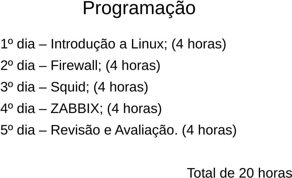 Squid; (4 horas) 4º dia ZABBIX; (4 horas) 5º