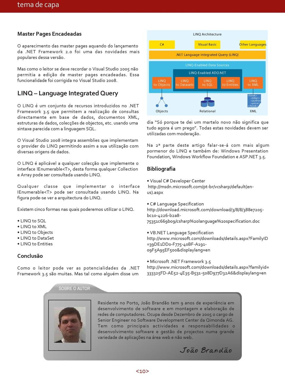 LINQ Language Integrated Query O LINQ é um conjunto de recursos introduzidos no.net Framework 3.