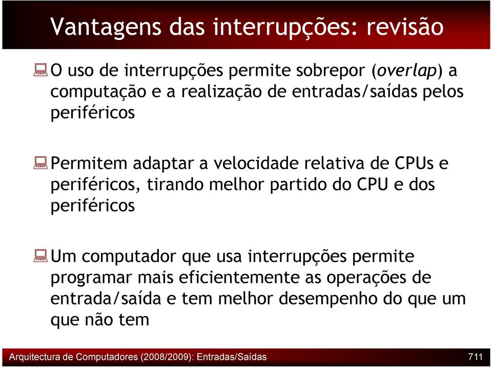 partido do CPU e dos periféricos Um computador que usa interrupções permite programar mais eficientemente as