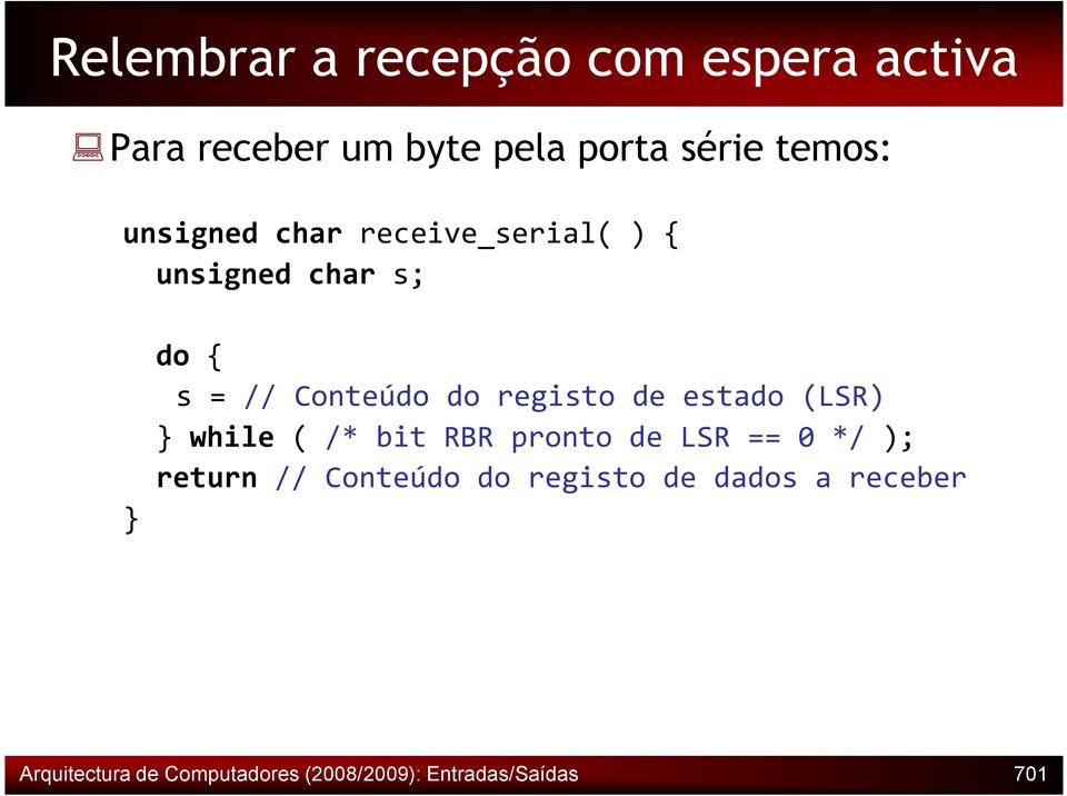 de estado (LSR) } while ( /* bit RBR pronto de LSR == 0 */ ); return // Conteúdo do
