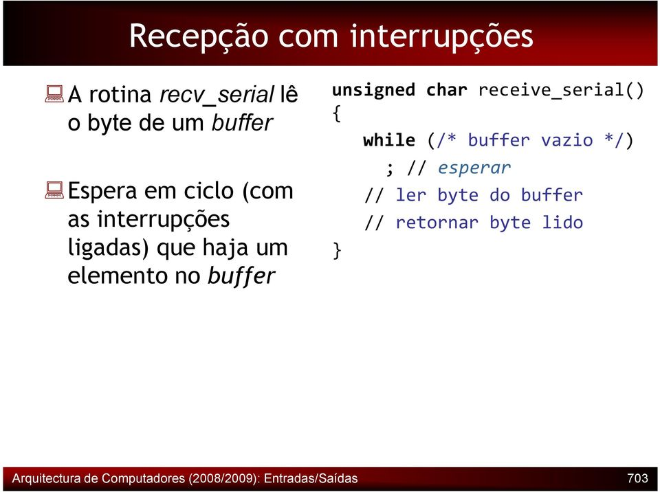 receive_serial() { } while (/* buffer vazio */) ; // esperar // ler byte do