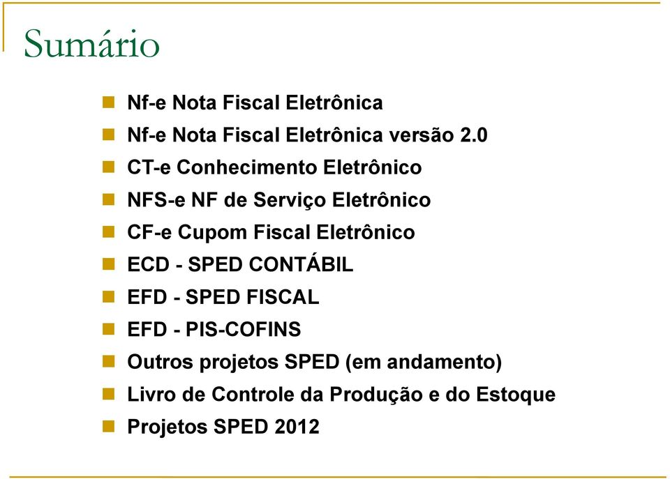 Fiscal Eletrônico ECD - SPED CONTÁBIL EFD - SPED FISCAL EFD - PIS-COFINS