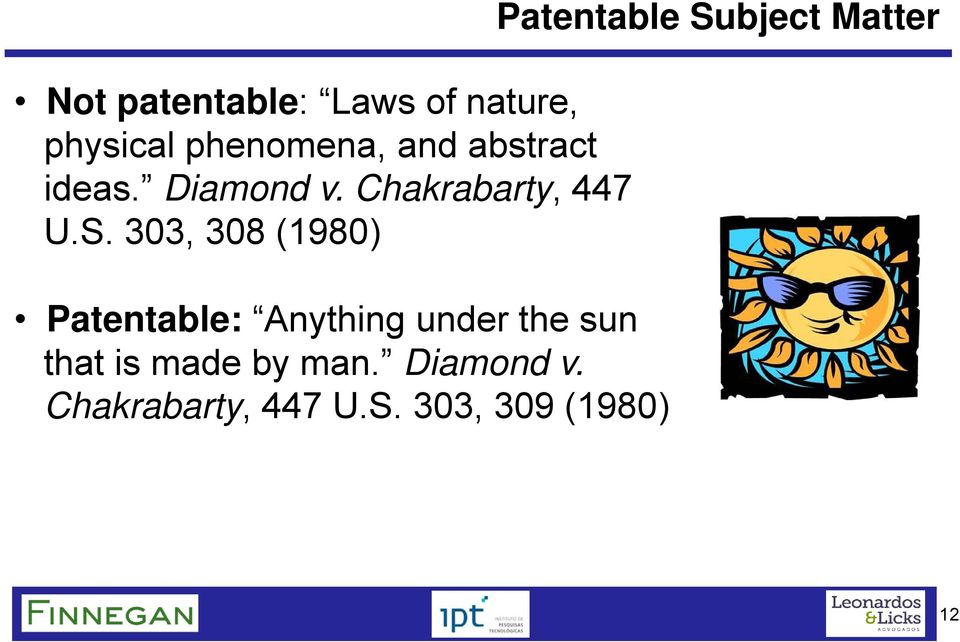 303, 308 (1980) Patentable: Anything under the sun that is made