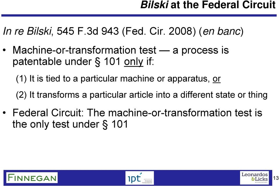 2008) (en banc) Machine-or-transformation test a process is patentable under 101 only if: