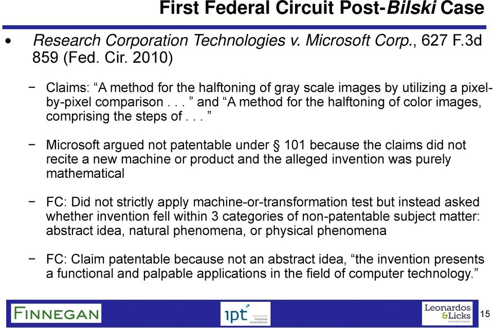 .. Microsoft argued not patentable under 101 because the claims did not recite a new machine or product and the alleged invention was purely mathematical FC: Did not strictly apply