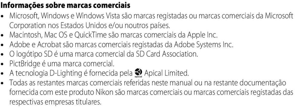 O logótipo SD é uma marca comercial da SD Card Association. PictBridge é uma marca comercial. A tecnologia D-Lighting é fornecida pela P Apical Limited.