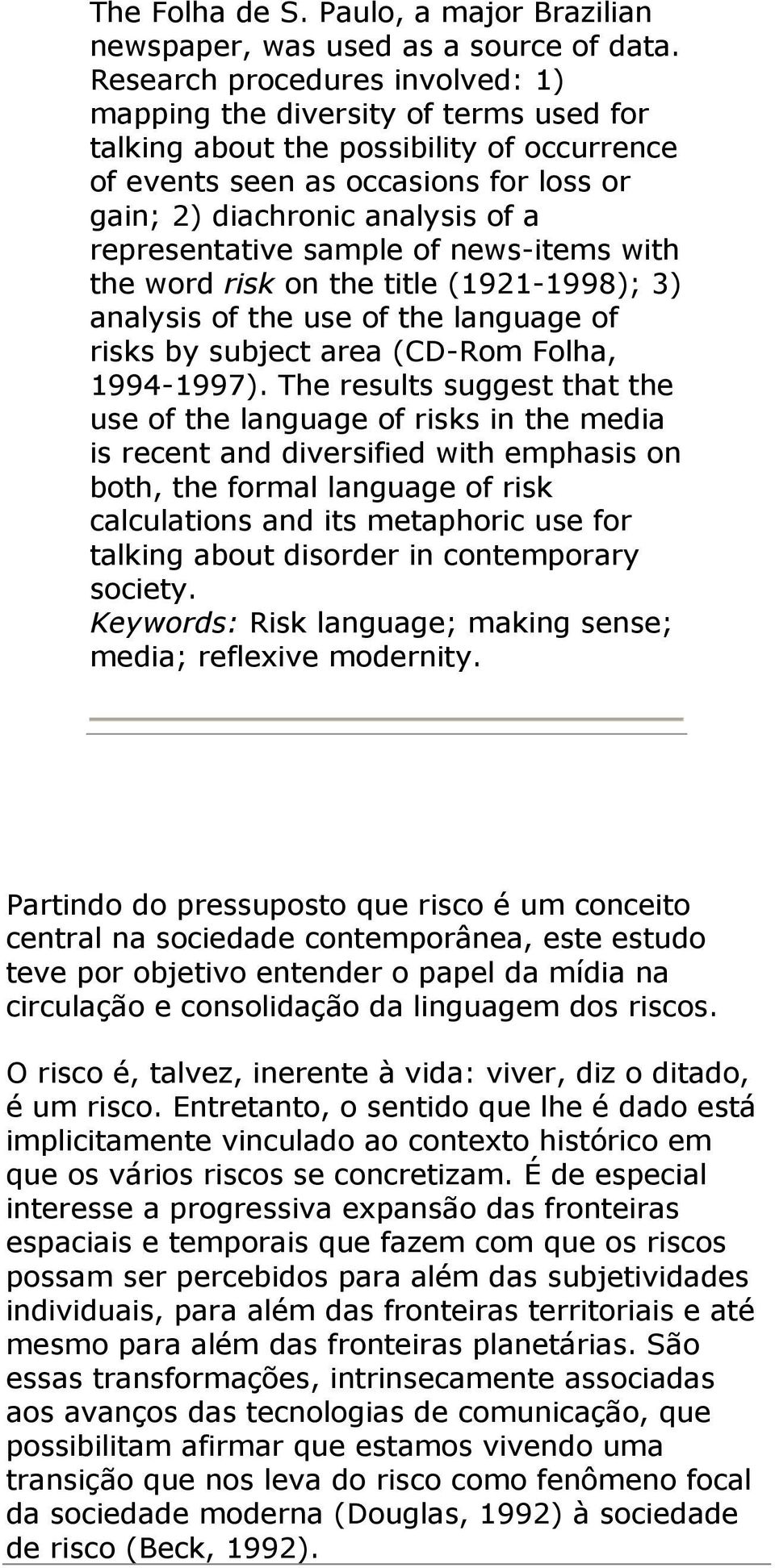representative sample of news-items with the word risk on the title (1921-1998); 3) analysis of the use of the language of risks by subject area (CD-Rom Folha, 1994-1997).