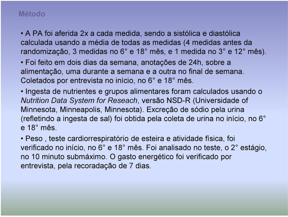 Ingesta de nutrientes e grupos alimentares foram calculados usando o Nutrition Data System for Reseach, versão NSD-R (Universidade of Minnesota, Minneapolis, Minnesota).