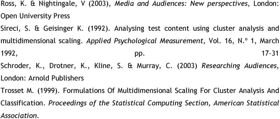 17-31 Schroder, K., Drotner, K., Kline, S. & Murray, C. (2003) Researching Audiences, London: Arnold Publishers Trosset M. (1999).