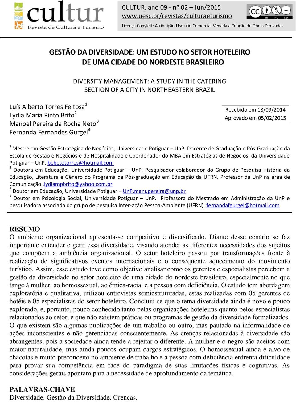 DIVERSITY MANAGEMENT: A STUDY IN THE CATERING SECTION OF A CITY IN NORTHEASTERN BRAZIL Luís Alberto Torres Feitosa 1 Lydia Maria Pinto Brito 2 Manoel Pereira da Rocha Neto 3 Fernanda Fernandes Gurgel