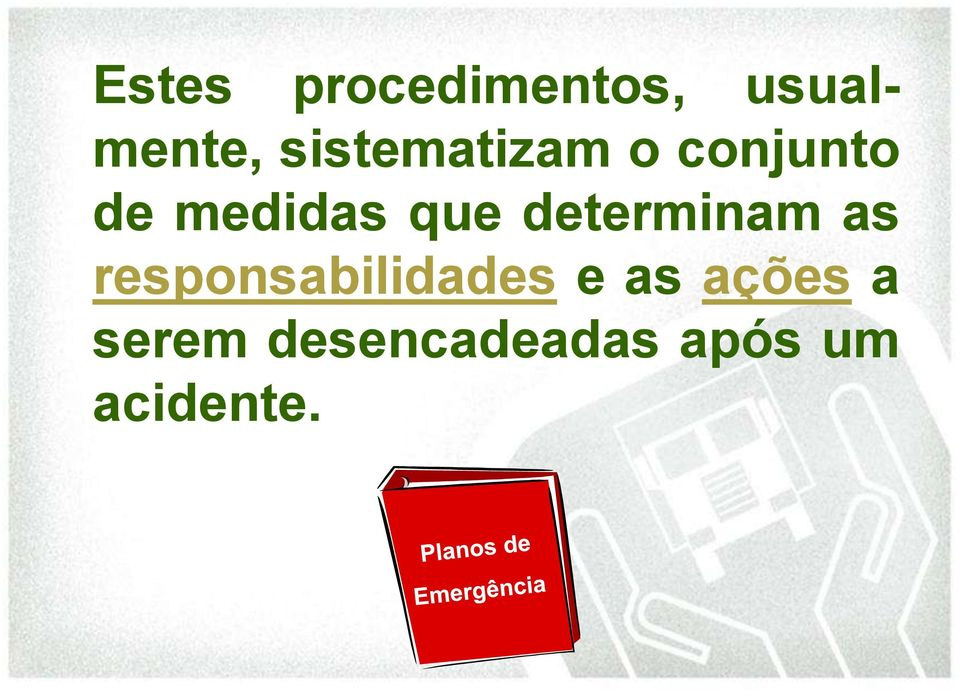 determinam as responsabilidades e as