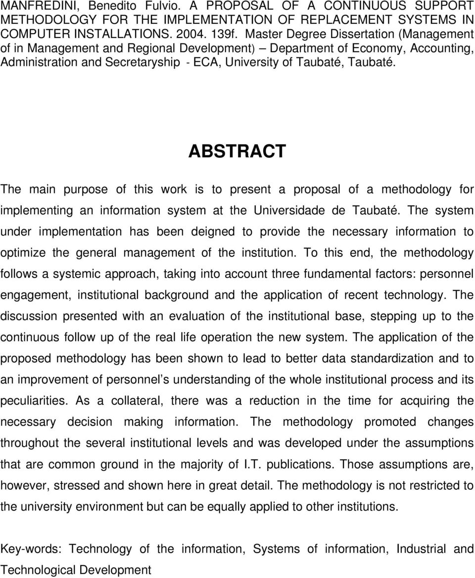 ABSTRACT ABSTRACT The main purpose of this work is to present a proposal of a methodology for implementing an information system at the Universidade de Taubaté.