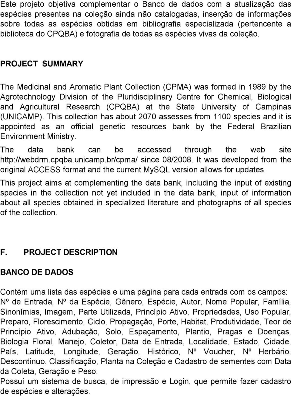 PROJECT SUMMARY The Medicinal and Aromatic Plant Collection (CPMA) was formed in 1989 by the Agrotechnology Division of the Pluridisciplinary Centre for Chemical, Biological and Agricultural Research