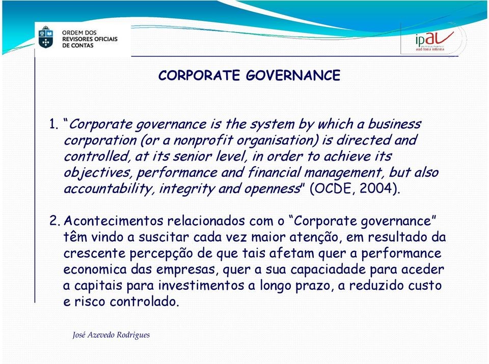 to achieve its objectives, performance and financial management, but also accountability, integrity and openness (OCDE, 20