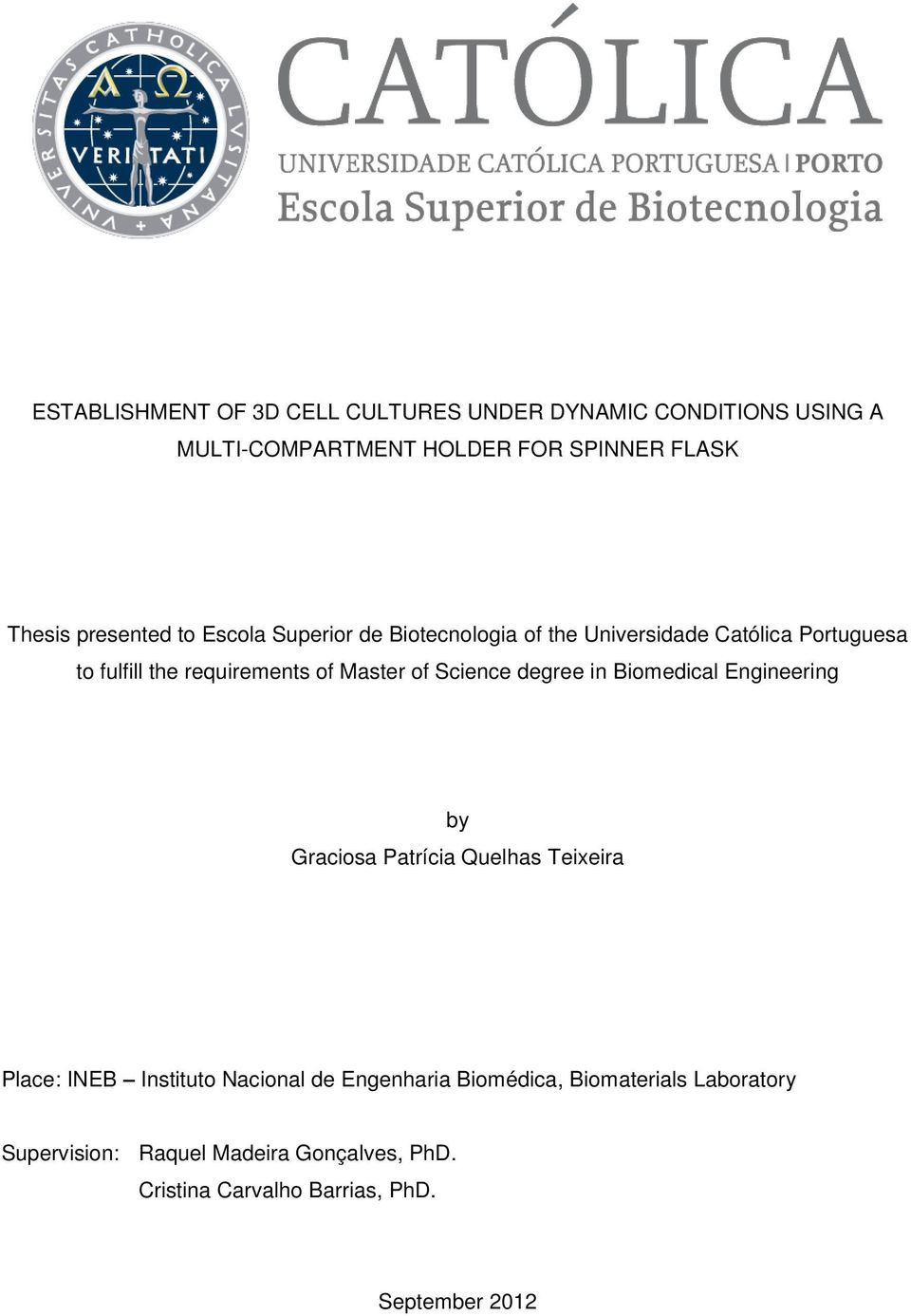 of Science degree in Biomedical Engineering by Graciosa Patrícia Quelhas Teixeira Place: INEB Instituto Nacional de