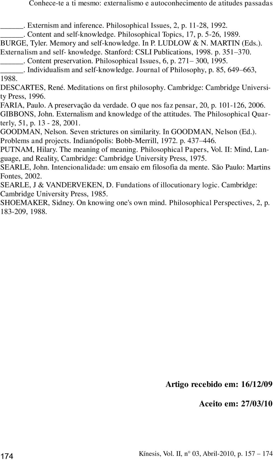 Journal of Philosophy, p. 85, 649 663, 1988. DESCARTES, René. Meditations on first philosophy. Cambridge: Cambridge University Press, 1996. FARIA, Paulo. A preservação da verdade.