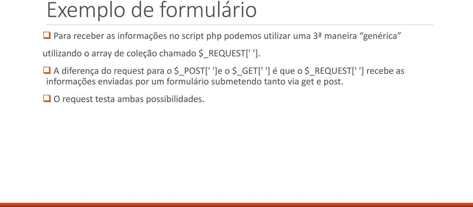 A diferença do request para o $_POST[' ']e o $_GET[' '] é que o $_REQUEST[' '] recebe as