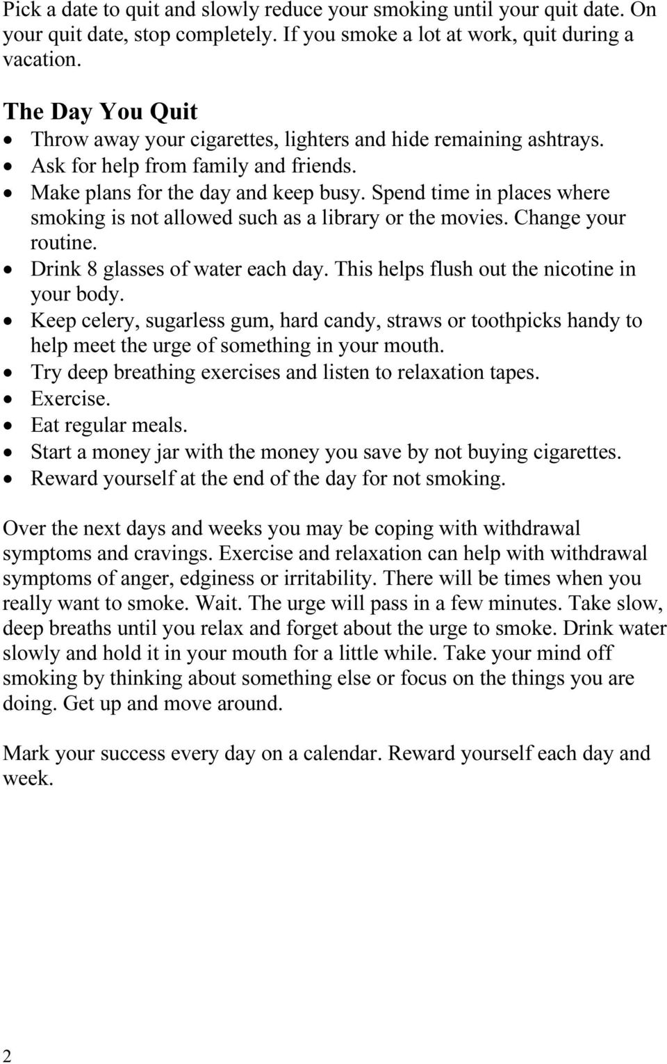 Spend time in places where smoking is not allowed such as a library or the movies. Change your routine. Drink 8 glasses of water each day. This helps flush out the nicotine in your body.