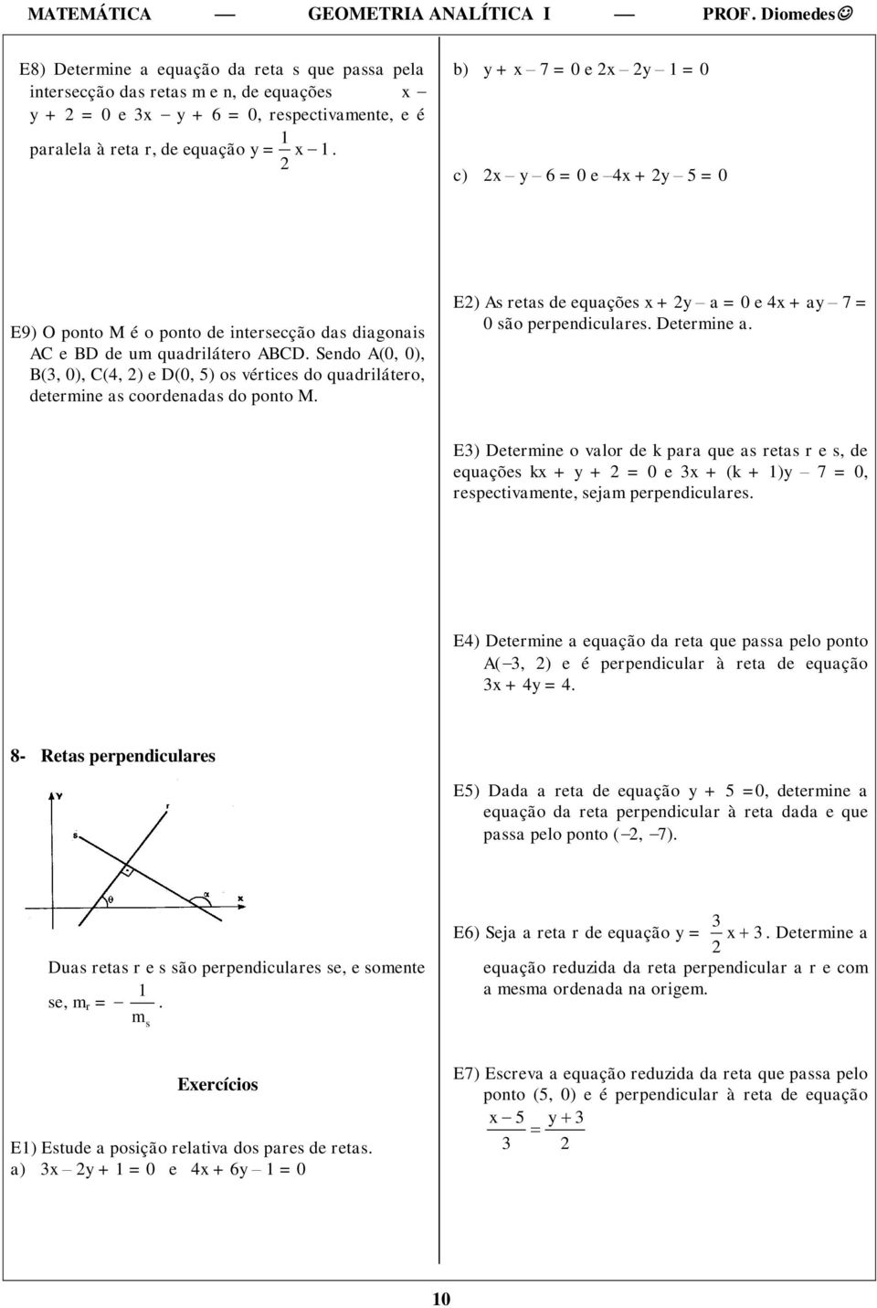 Sendo A(0, 0), B(, 0), C(4, ) e D(0, 5) os vértices do quadrilátero, determine as coordenadas do ponto M. E) As retas de equações + a = 0 e 4 + a 7 = 0 são perpendiculares. Determine a.