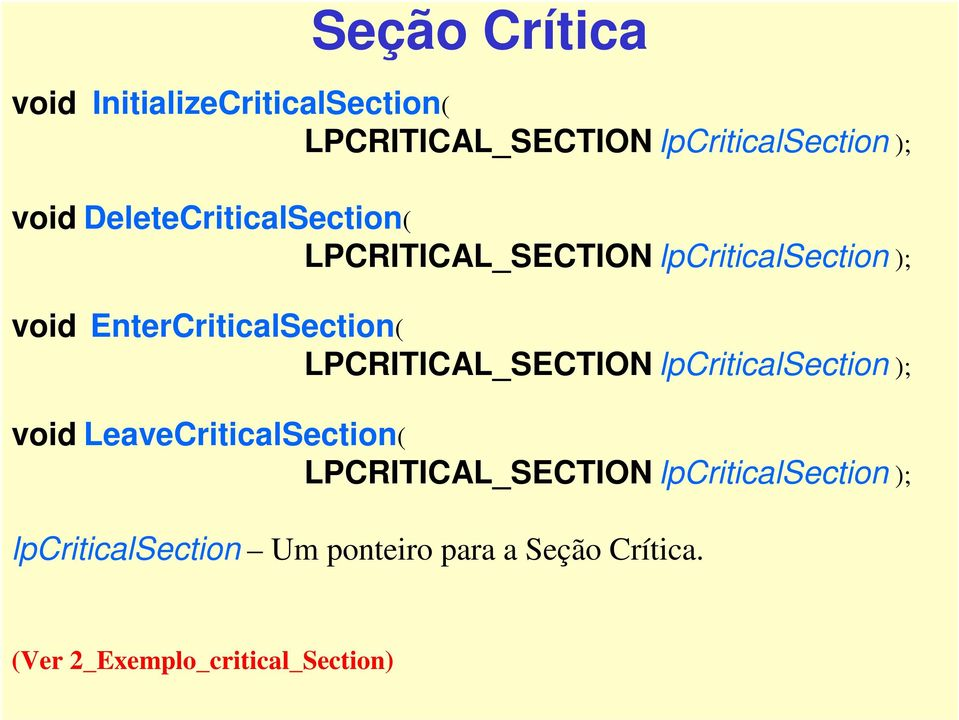 LPCRITICAL_SECTION lpcriticalsection ); void LeaveCriticalSection( LPCRITICAL_SECTION