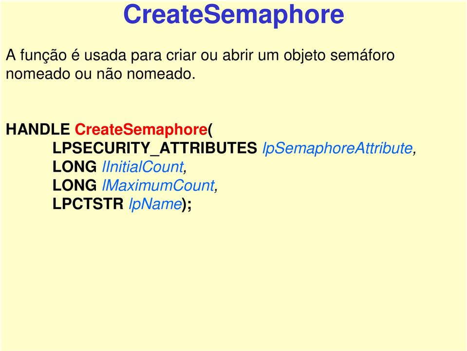 HANDLE CreateSemaphore( LPSECURITY_ATTRIBUTES