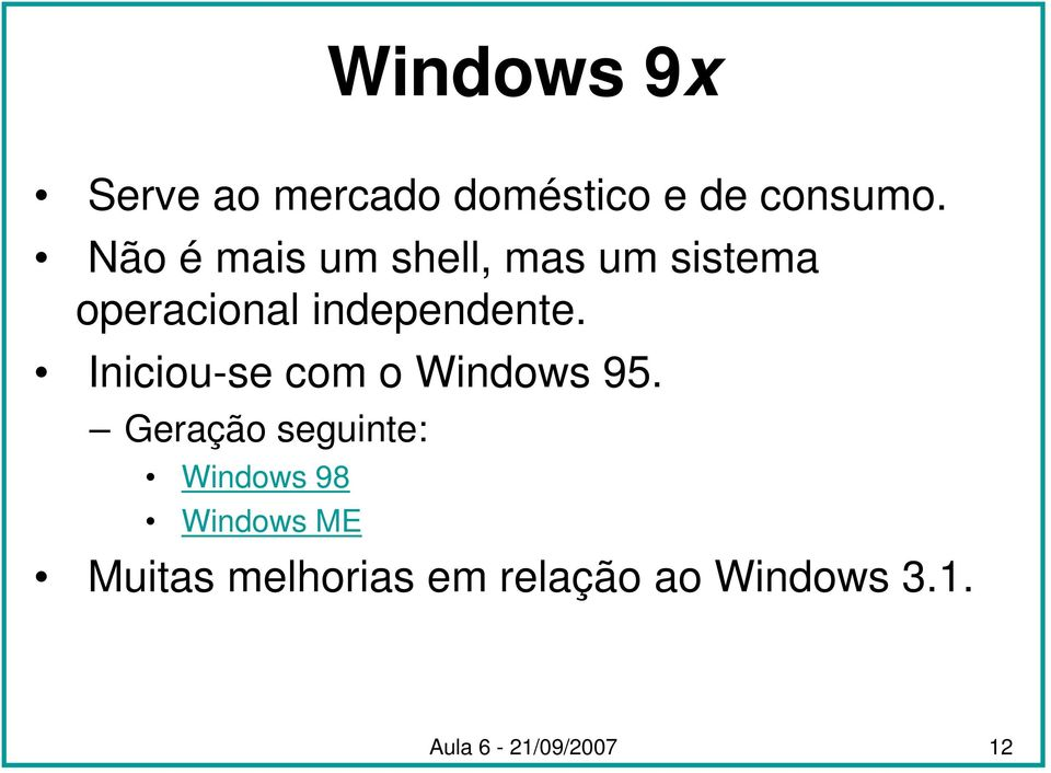 Iniciou-se com o Windows 95.