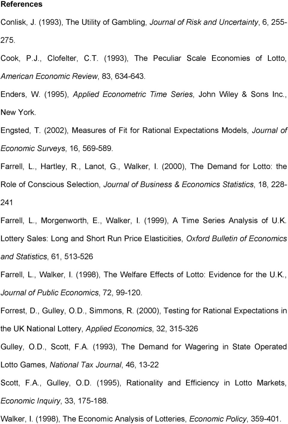 Farrell, L., Harley, R., Lano, G., Walker, I. (2000), The Demand for Loo: he Role of Conscious Selecion, Journal of Business & Economics Saisics, 18, 228-241 Farrell, L., Morgenworh, E., Walker, I. (1999), A Time Series Analysis of U.