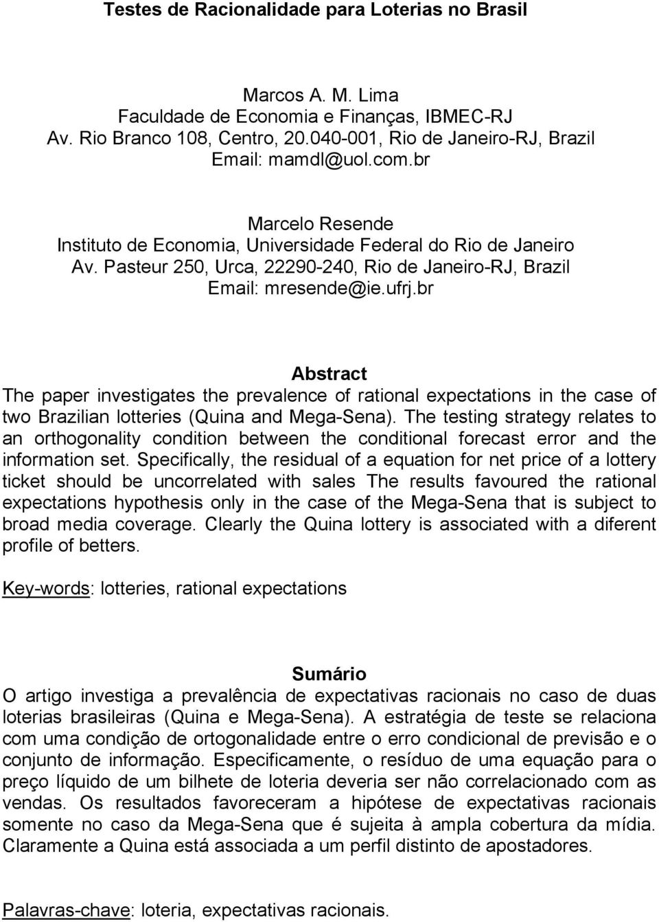 br Absrac The paper invesigaes he prevalence of raional expecaions in he case of wo Brazilian loeries (Quina and Mega-Sena).