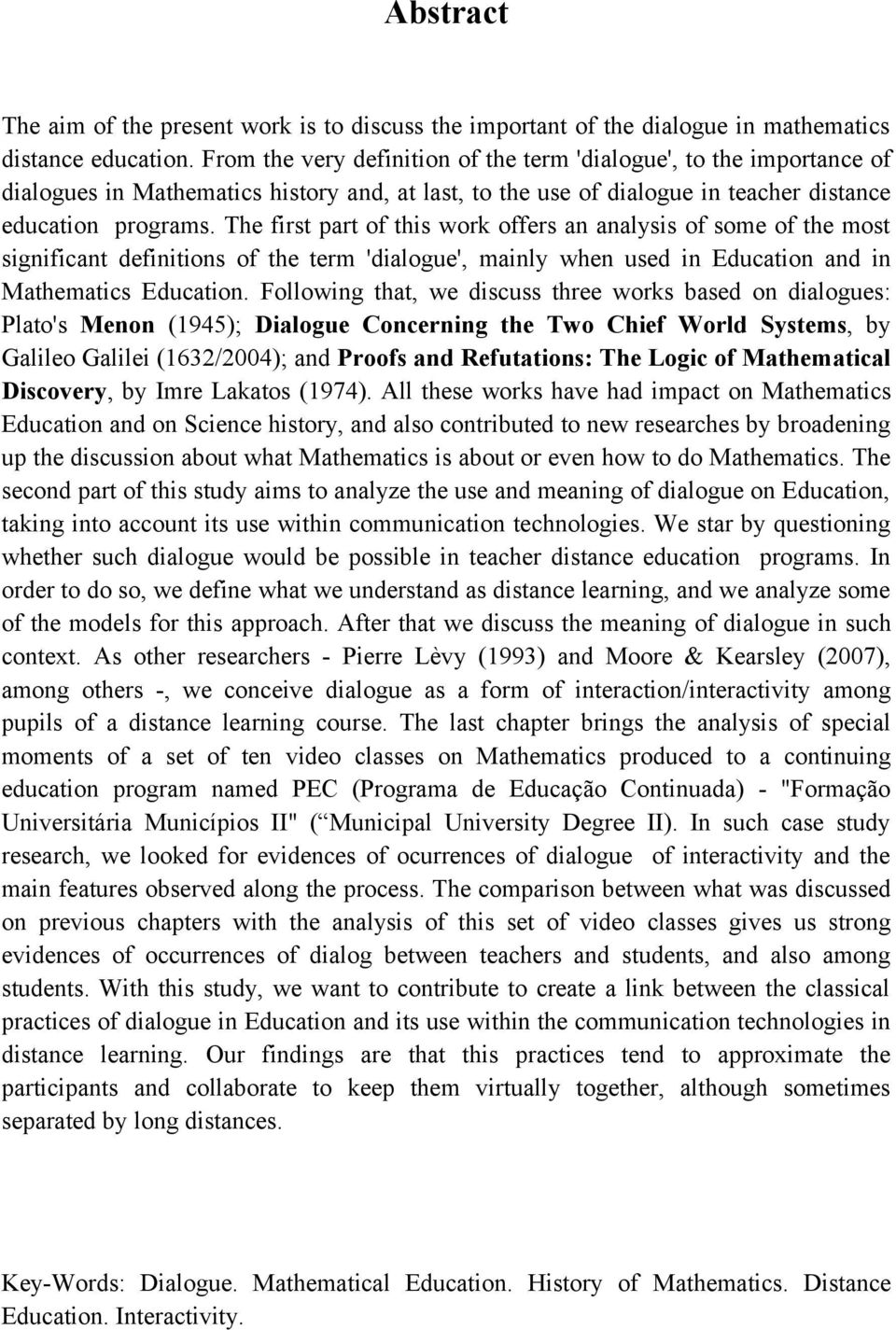 The first part of this work offers an analysis of some of the most significant definitions of the term 'dialogue', mainly when used in Education and in Mathematics Education.