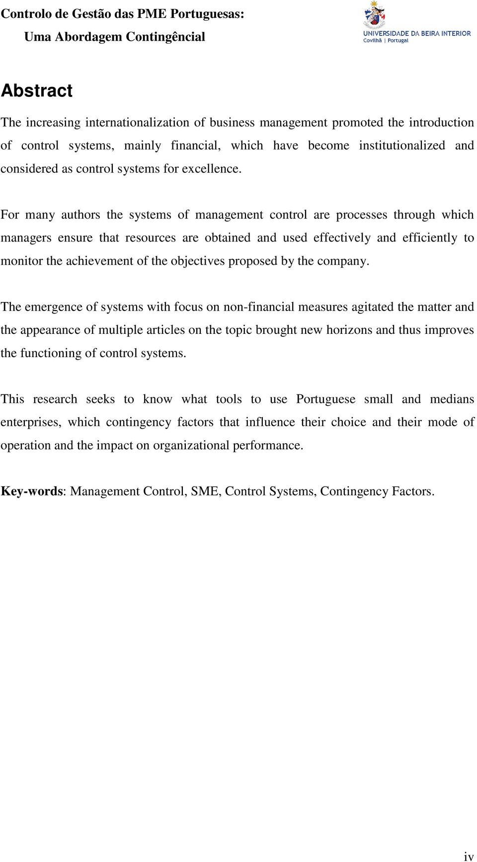 For many authors the systems of management control are processes through which managers ensure that resources are obtained and used effectively and efficiently to monitor the achievement of the