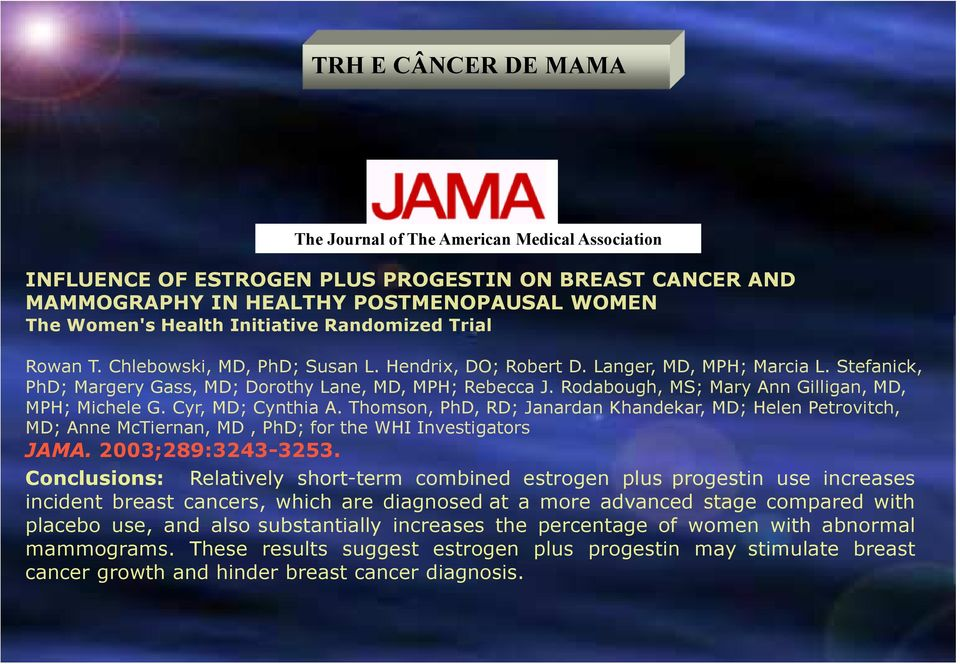 Rodabough, MS; Mary Ann Gilligan, MD, MPH; Michele G. Cyr, MD; Cynthia A. Thomson, PhD, RD; Janardan Khandekar, MD; Helen Petrovitch, MD; Anne McTiernan, MD, PhD; for the WHI Investigators JAMA.