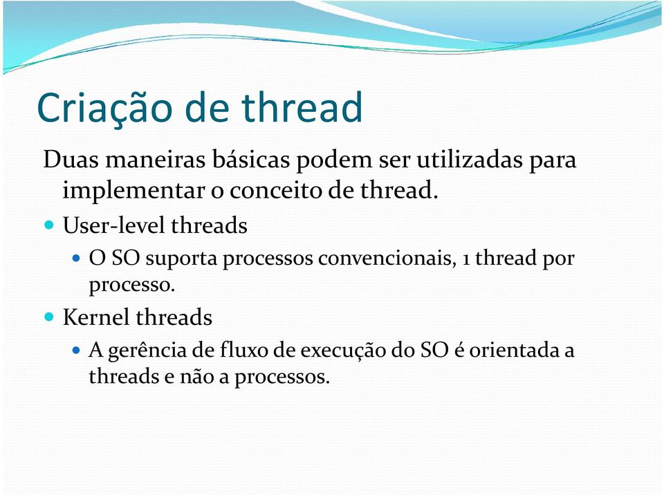 User-level threads O SO suporta processos convencionais, 1 thread