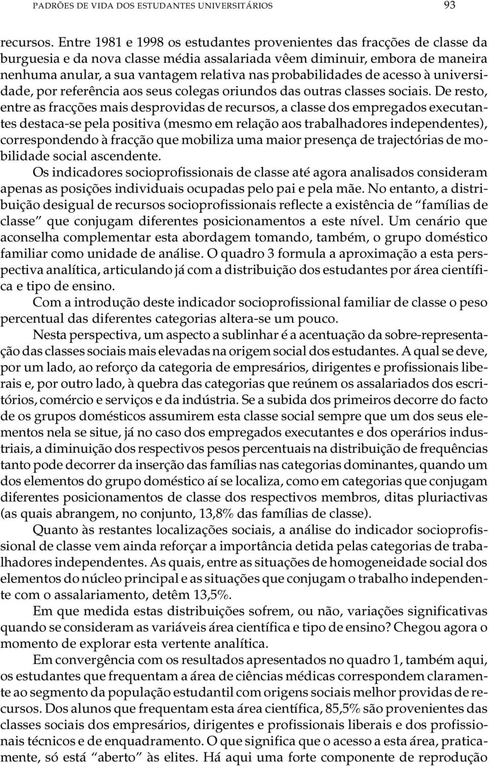 van ta gem re la ti va nas pro ba bi li da des de aces so à uni ver si - da de, por re fe rên cia aos seus co le gas ori un dos das ou tras clas ses so ci a is.