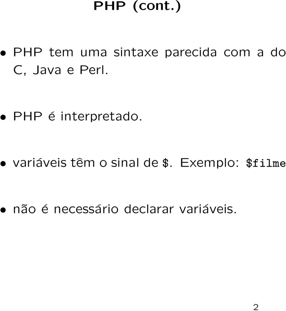 C, Java e Perl. PHP é interpretado.