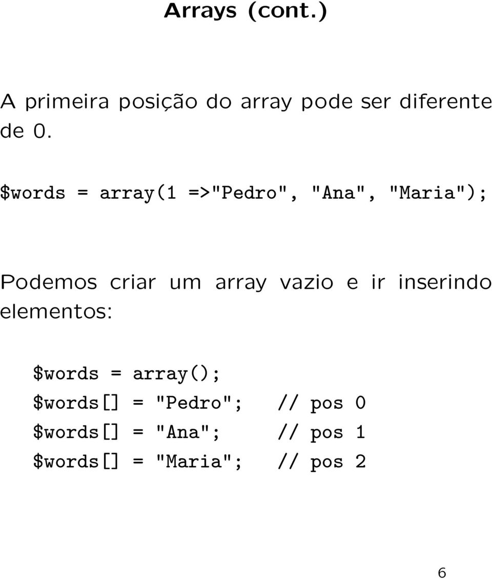 vazio e ir inserindo elementos: $words = array(); $words[] =
