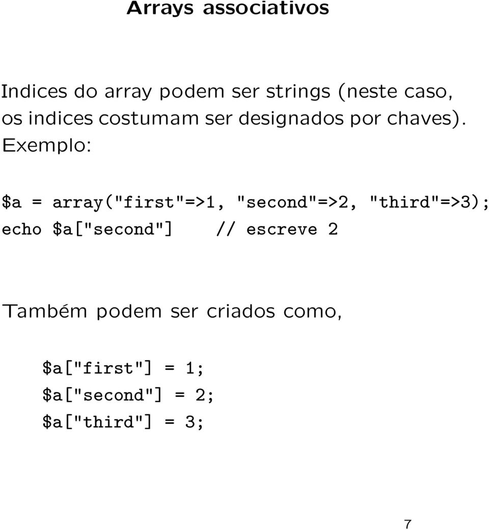 "Exemplo: $a = array(""first""=>1, ""second""=>2, ""third""=>3); echo"