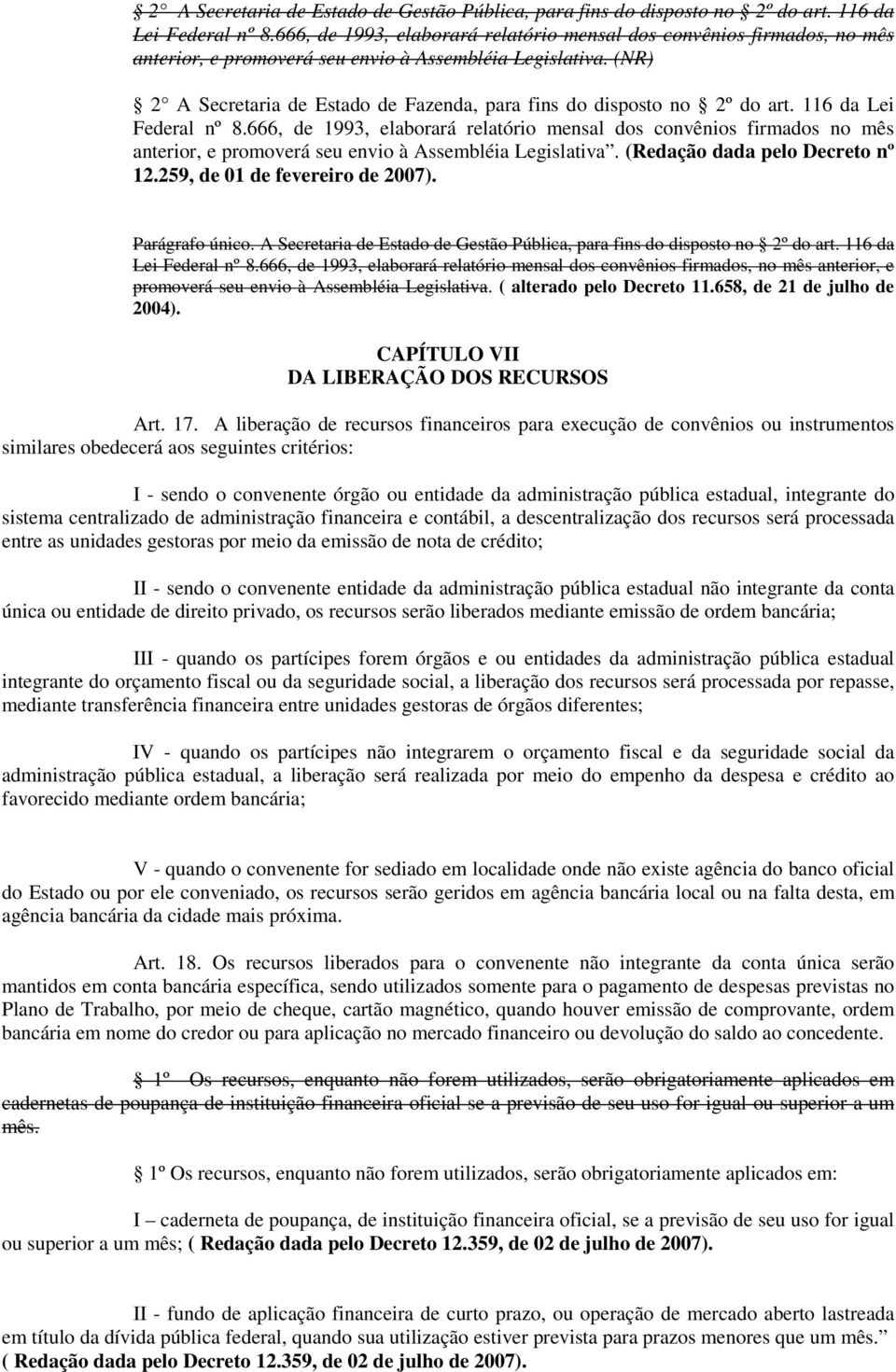 (NR) 2 A Secretaria de Estado de Fazenda, para fins do disposto no 2º do art. 116 da Lei Federal nº 8.