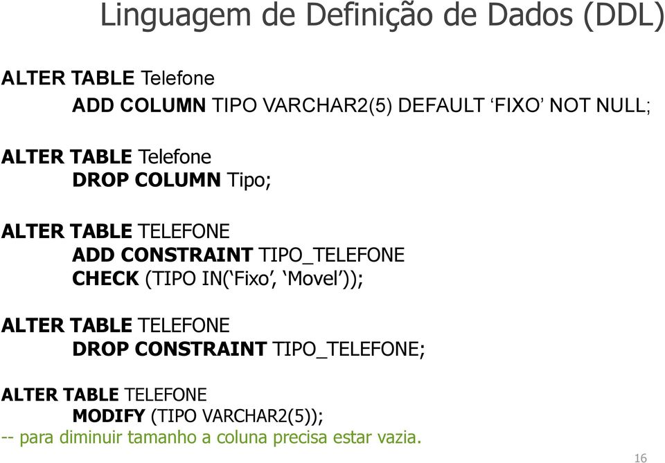 (TIPO IN( Fixo, Movel )); ALTER TABLE TELEFONE DROP CONSTRAINT TIPO_TELEFONE; ALTER