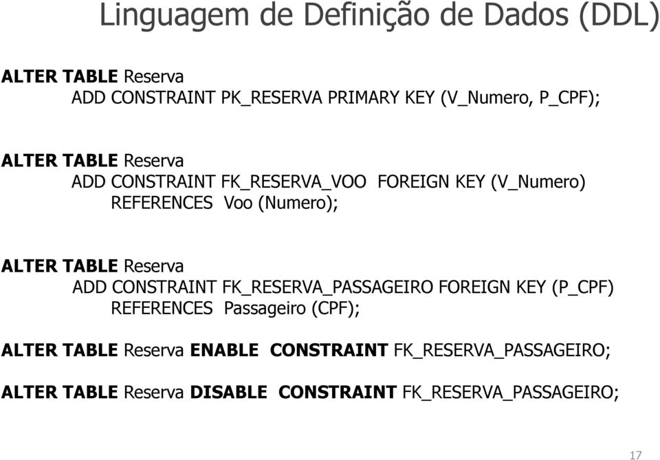CONSTRAINT FK_RESERVA_PASSAGEIRO FOREIGN KEY (P_CPF) REFERENCES Passageiro (CPF); ALTER TABLE Reserva