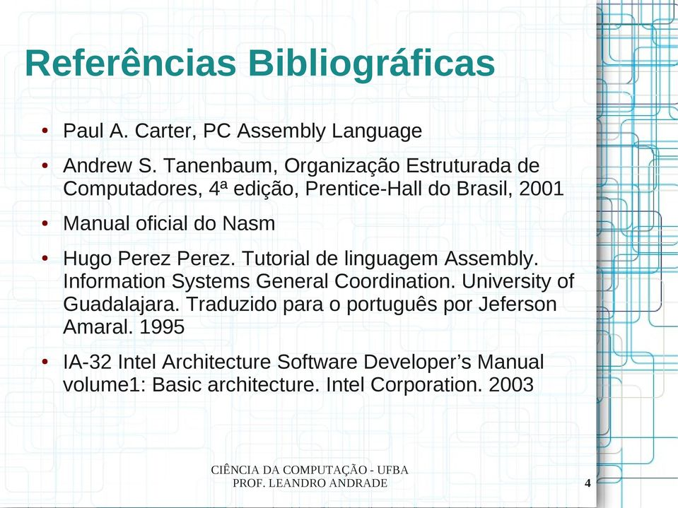 Perez Perez. Tutorial de linguagem Assembly. Information Systems General Coordination. University of Guadalajara.