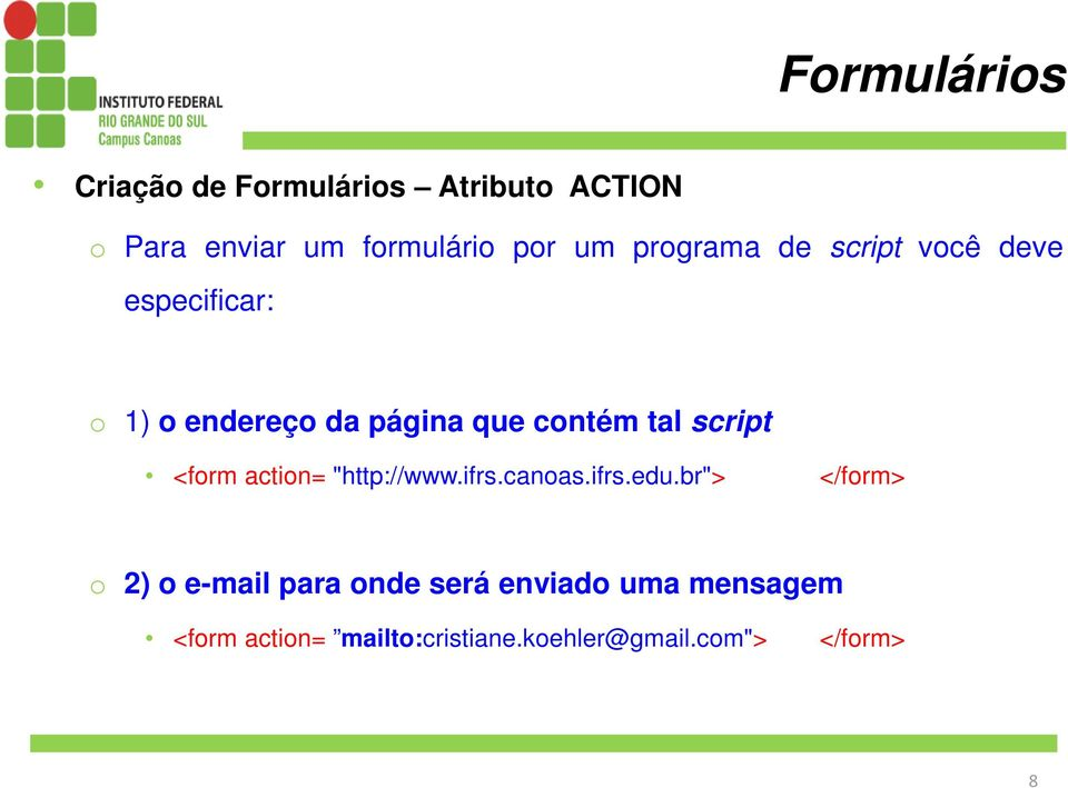 "<form action= ""http://www.ifrs.canoas.ifrs.edu."
