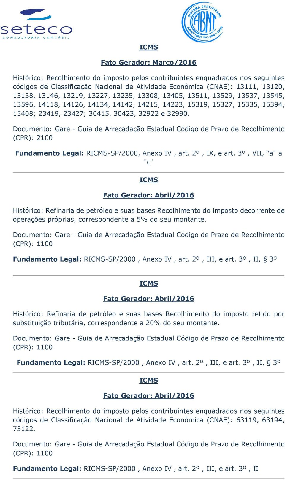 (CPR): 2100 Fundamento Legal: R-SP/2000, Anexo IV, art. 2º, IX, e art.