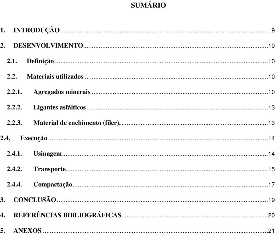 2.2.3. Material de enchimento (filer)....13 2.4. Execução...14 2.4.1. Usinagem...14 2.4.2. Transporte.