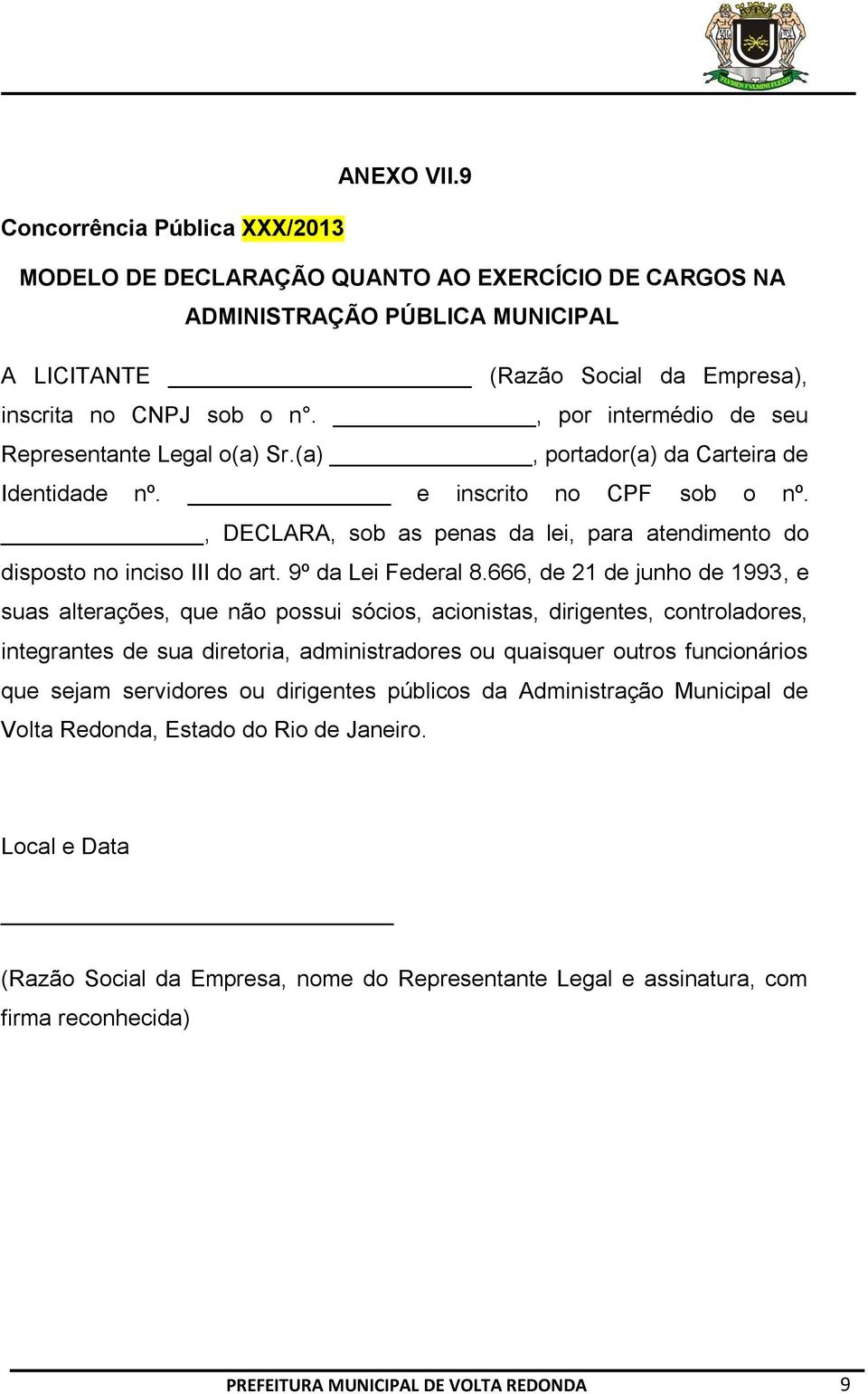 , DECLARA, sob as penas da lei, para atendimento do disposto no inciso III do art. 9º da Lei Federal 8.