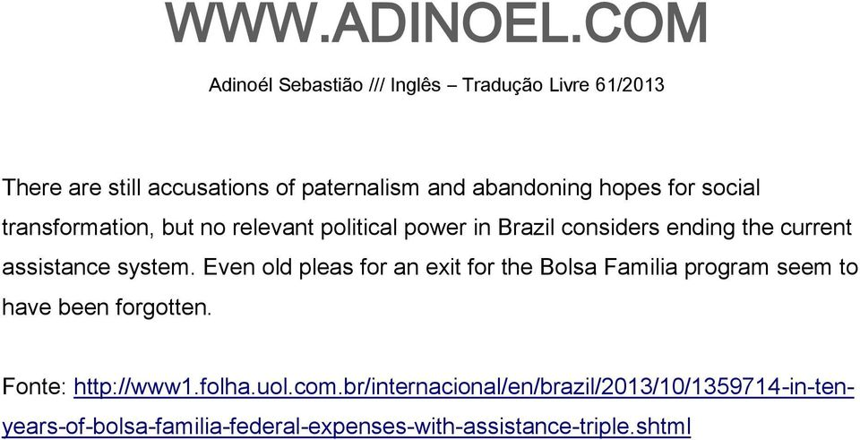 Even old pleas for an exit for the Bolsa Familia program seem to have been forgotten. Fonte: http://www1.
