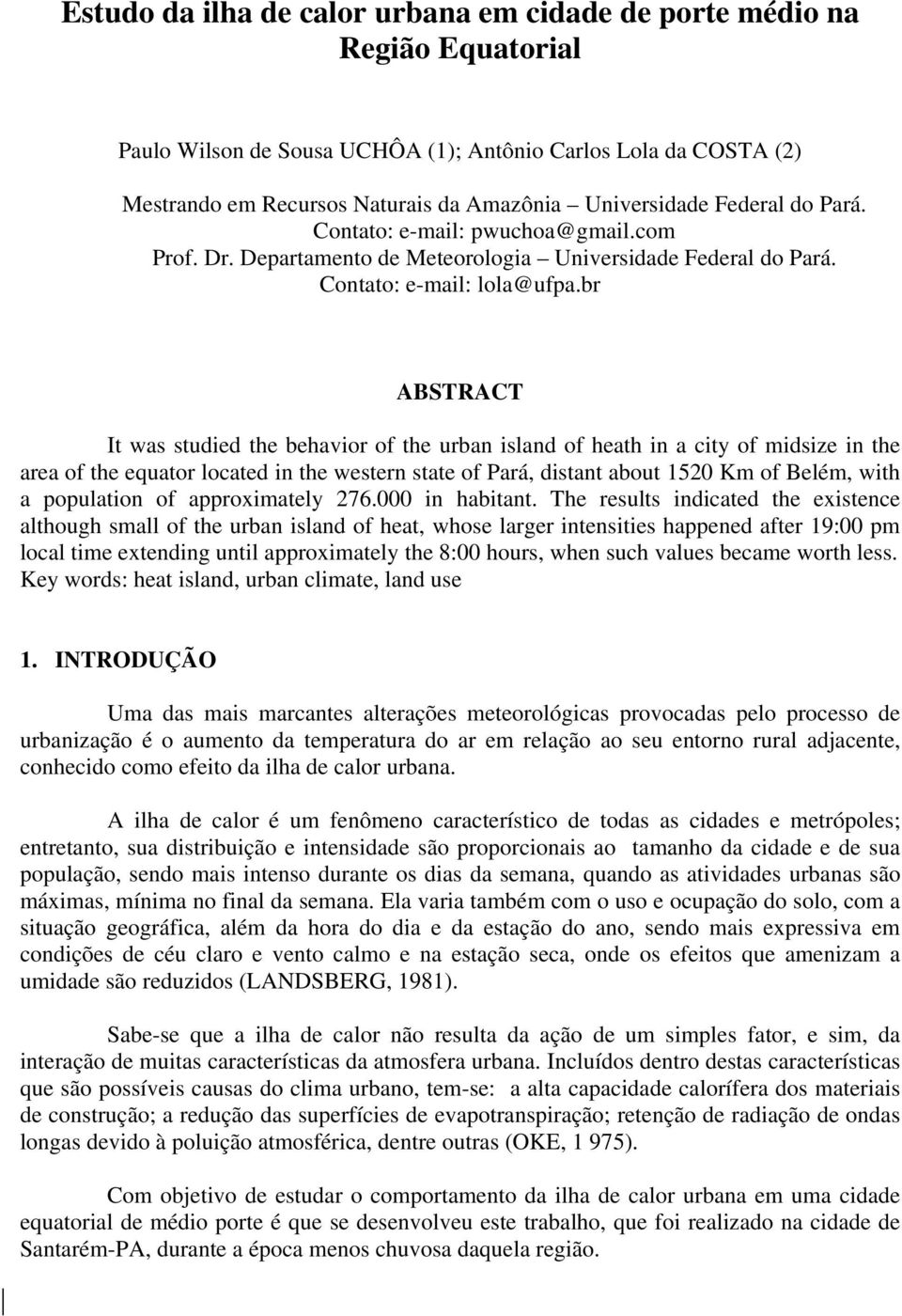 br ABSTRACT It was studied the behavior of the urban island of heath in a city of midsize in the area of the equator located in the western state of Pará, distant about 1520 Km of Belém, with a
